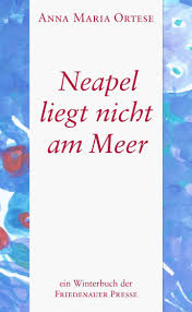 Ortese_Anna_Maria_Neapel_liegt_nicht_am_Meer_Danteperle_Dante_Connection